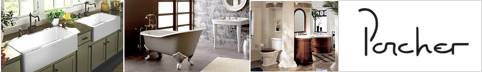 Porcher Luxury Kitchen Sinks and Faucets, Bathroom Vanities, Sinks, Faucets, Clawfoot Tubs and more